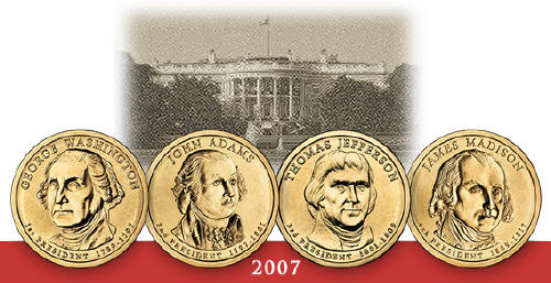 The United States Mint Presidents dollars in 2007 are Washington, Adams, Jefferson and Madison.